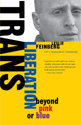 Trans Liberation: Beyond Pink or Blue Leslie Feinberg