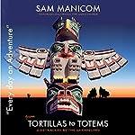 Tortillas to Totems: Every Day an Adventure, Book 4 | Birgit Schunemann,Sam Manicom