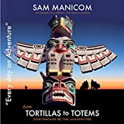 Tortillas to Totems: Every Day an Adventure, Book 4 | Sam Manicom, Birgit Schunemann