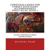 Christmas Carols For Cornet With Piano Accompaniment Sheet Music Book 1: 10 Easy Christmas Carols For Beginners: Volume 1