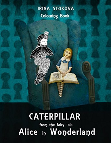 Caterpillar from the fairy tale Alice in Wonderland: Colouring Book (Art Book: Try It Yourself) pdf epub
