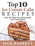 Top 10 Ice Cream Cake Recipes: How To Make Easy Homemade Ice Cream Cakes