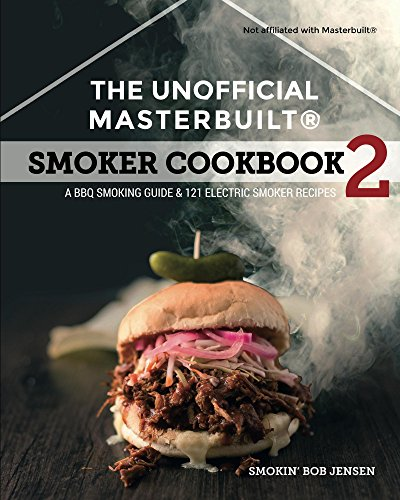 The Unofficial Masterbuilt Smoker Cookbook 2: A BBQ Smoking Guide & 121 Electric Smoker Recipes (The Unofficial Masterbuilt Smoker Cookbook Series) by Smokin' Bob Jensen