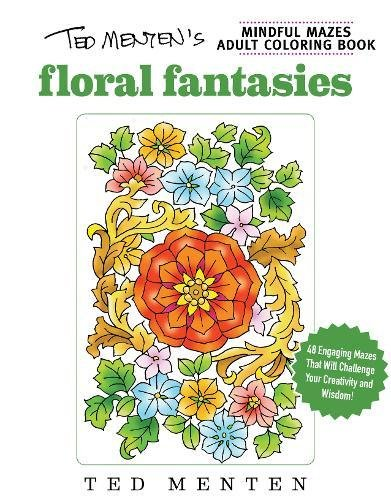 Ted Menten's Mindful Mazes Coloring Book: Floral Fantasies
