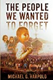 The People We Wanted To Forget
