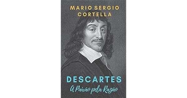 Descartes A Paixão Pela Razão Ebook Mario Sergio Cortella Emilio