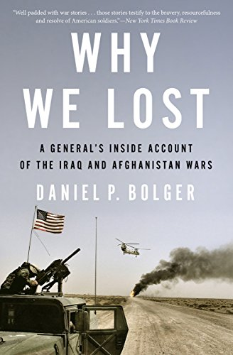 Why We Lost: A General's Inside Account of the Iraq and Afghanistan Wars ()