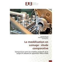 La modélisation en usinage : étude comparative: Comparaison entre les modèles prédictifs de la coupe en utilisant les approches RSM et RNA