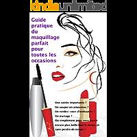 Guide pratique du maquillage parfait pour toutes les occasions (French Edition)