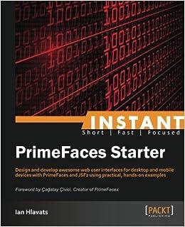 Instant PrimeFaces Starter: Ian Hlavats: 9781849519908