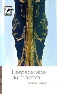 L'espace vide du monstre : roman, Flükiger, Isabelle