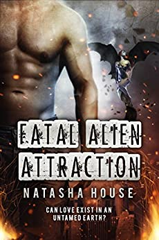 Fatal Alien Attraction: Can love exist in an untamed Earth? (Rebirth of the Prophesy Book 2) by [House, Natasha]