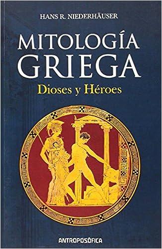 Mitología Griega: Amazon.es: Hans R. Niedehäuser, Hans R. Niederhauser: Libros