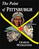 Point of Pittsburgh : Production and Struggle at the Forks of the Ohio, Charles McCollester, 0981889417