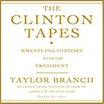 The Clinton Tapes: Wrestling History with the President | Taylor Branch
