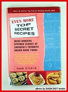 Even More Top Secret Recipes: More... book by Todd Wilbur