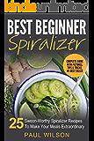 Best Beginner Spiralizer: 25 Swoon-Worthy Spiralizer Recipes To Make Your Meals Extraordinary