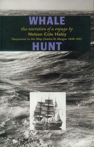 Whale Hunt  The Narrative Of A Voyage By Nelson Cole Haley  Harpooner In The Ship Charles W  Morgan 1849 1853  Maritime
