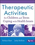 img - for Therapeutic Activities for Children and Teens Coping with Health Issues by Robyn Hart (2011-05-03) book / textbook / text book