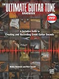 The Ultimate Guitar Tone Handbook: A Definitive Guide to Creating and Recording Great Guitar Sounds, Book & DVD (Alfred's Pro Audio)
