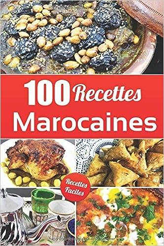 100 Recettes Marocaines Laissez Vous Envouter Par La Cuisine