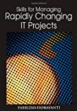 Skills for Managing Rapidly Changing IT Projects, Fabrizio Fioravanti, 1591407583