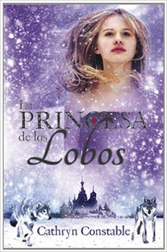 La Princesa De Los Lobos (Narrativa singular): Amazon.es: Cathryn Constable, Ángeles Leiva Morales: Libros