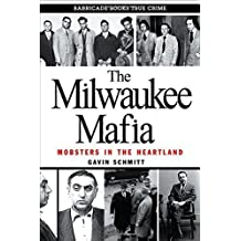 The Milwaukee Mafia: Mobsters in the Heartland by Schmitt, Gavin (March 7, 2015) Paperback