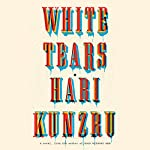White Tears: A Novel | Hari Kunzru