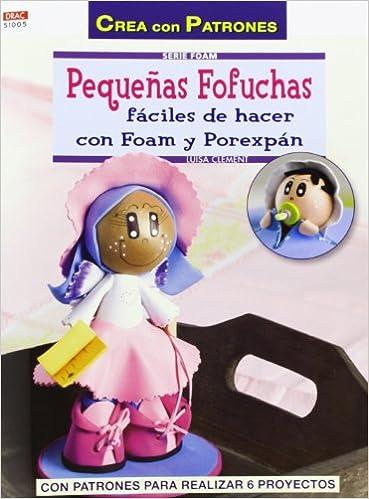 Fáciles de hacer con Foam y Porexpán Crea Con Patrones: Amazon.es: Luisa Clement: Libros