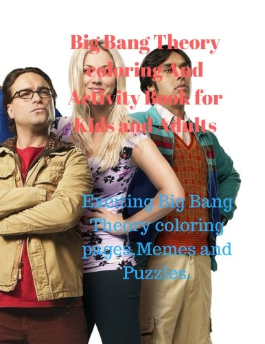 Big Bang Theory coloring And Activity Book for Kids and Adults:Exciting Big Bang Theory coloring pages,Memes and Puzzles.
