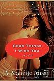 Good Things I Wish You: A Novel