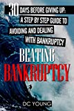 BEATING BANKRUPTCY: 30 Days Before Giving Up: A Step by Step Guide to Avoiding and Dealing with Bankruptcy (Debt-Free Life Series)