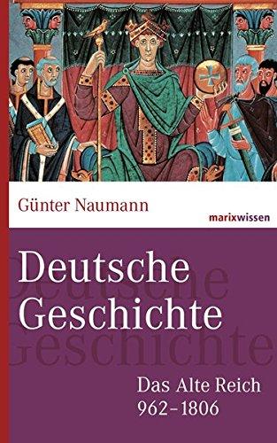 Deutsche Geschichte: Das Alte Reich 962-1806