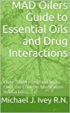 MAD Oilers Guide to Essential Oils and Drug Interactions: Over 700 Prescription and Over the Counter Medication Interactions