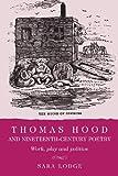 Thomas Hood and Nineteenth-Century Poetry : Work, Play, and Politics, Lodge, Sara, 0719087872