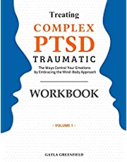 Treating Complex PTSD Traumatic Workbook: The Ways Control Your Emotions by Embracing the Mind-Body Approach (Volume 1)