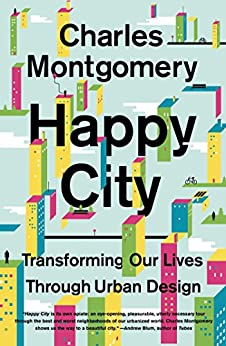 Happy City: Transforming Our Lives Through Urban Design by [Montgomery, Charles]