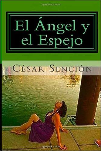 El Ángel y el Espejo: Poema (Spanish Edition): César A ...
