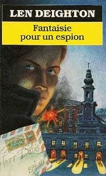 Fantaisie pour un espion par Deighton