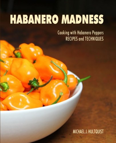 Habanero Madness (Recipes Habanero Peppers)