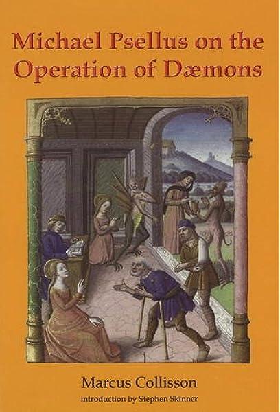 Michael Psellus On The Operation Of Daemons Skinner Dr Stephen Collisson Marcus 9780738723549 Amazon Com Books