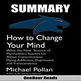 Download Summary of How to Change Your Mind by Michael Pollan: What the New Science of Psychedelics Teaches Us About Consciousness, Dying, Addiction, Depression, and Transcendence in PDF ePUB Free Online