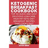 Ketogen Breakfast Cookbook: Top 50 Quick and Easy Delicious Low-Carb, High-Fat Ketogenic Diet Breakfast Recipes That Cooks Fast (Keto Series Book 2)