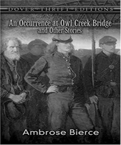 An Occurrence at Owl Creek Bridge:  by Ambrose Bierce