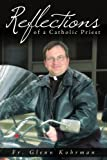 Reflections of a Catholic Priest, Glenn Kohrman, 1434358119