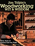 Jim Tolpin's Woodworking Wit and Wisdom: Thirty Years of Lessons from the Trade (Popular Woodworking)