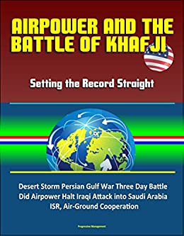 Amazon com: Airpower and the Battle of Khafji: Setting the