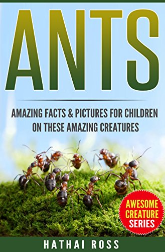 ants-amazing-facts-pictures-for-children-on-these-amazing-creatures-awesome-creature-series