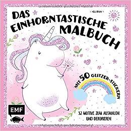 Das Einhorntastische Malbuch Ausmalbuch Einhorn Mit 50 Glitzer